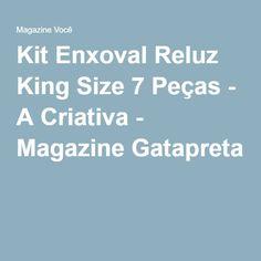 Kit Enxoval Reluz King Size 7 Peças - A Criativa - Magazine Gatapreta