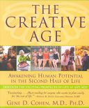 The creative age : awakening human potential in the second half of life / Gene D. Cohen