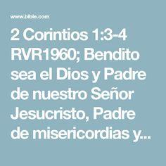 2 Corintios 1:3-4 RVR1960; Bendito sea el Dios y Padre de nuestro Señor Jesucristo, Padre de misericordias y Dios de toda consolación, el cual nos consuela en todas nuestras tribulaciones, para que podamos también nosotros consolar a los que están en cualquier tribulación, por medio de la consolación con que nosotros somos consolados por Dios.