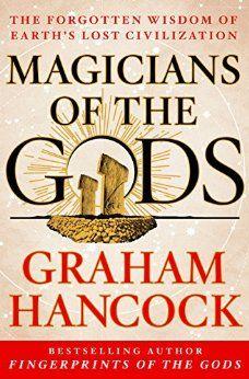 Amazon.com: Magicians of the Gods: The Forgotten Wisdom of Earth's Lost Civilization eBook: Graham Hancock: Kindle Store