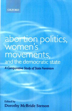 Abortion politics, women's movements, and the democratic state: a comparative study of state feminism / edited by Dorothy McBride Stetson. (Oxford University Press, 2001) / HQ 767 A1