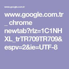 www.google.com.tr _ chrome newtab?rlz=1C1NHXL_trTR709TR709&espv=2&ie=UTF-8