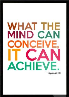 What the mind can conceive it can achieve! With PMA -a positive mental attitude
