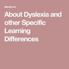 About Dyslexia and other Specific Learning Differences