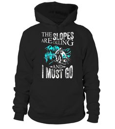 # The Slopes are Calling and I must Go   Skiing Snowboarding .  Special Offer, not available in shops      Comes in a variety of styles and colours      Buy yours now before it is too late!      Secured payment via Visa / Mastercard / Amex / PayPal      H