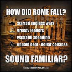 """Wasn't just Rome but also Greek, Egyptian,etc . Those, then, in power and with affluence practised debauchery, corruption, extreme human rights abuses, etc etc. They could do or command ANYTHING at a whim. They fell and WE ARE NOT IMMUNE! When a, relatively, small """"elite"""" has more wealth than a number of countries we are in strife ! It's heading right our way  sooner than most think!"""