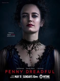 Penny Dreadful (Showtime-May 3, 2015) Season 2 - a drama/horror, thriller created by John Logan with executive producer Sam Mendes. The series focus on penny dreadful 19th century type characters from Irish and British fiction; Dorian Gray, Mina Harker, Victor Frankenstein and his monster.  Stars: Eva Green, Josh Hartnett, Billie Piper, Timothy Dalton and Reeve Carney. Season 2 starts in 2015.