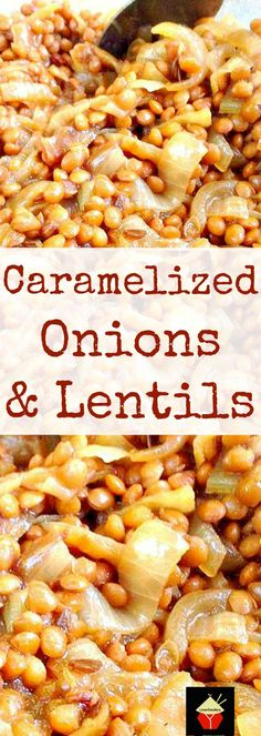 Caramelized Onions and Lentils. A wonderful side dish, goes perfect with a crock pot dinner, or some nice chicken or pork chops, or a roast turkey dinner too! Really tasty and very easy to make. No messing or fussin!