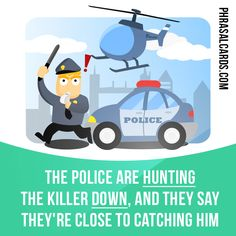 """""""Hunt down"""" means """"to try to find someone in order to capture or kill them"""".  Example: The police are hunting the killer down, and they say they're close to catching him."""