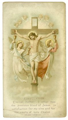 Eternal Father, I offer Thee the Most Precious Blood of Thy Divine Son, Jesus, in union with the masses said throughout the world today, for all the holy souls in Purgatory, for sinners everywhere, for sinners in the universal church, those in my own...