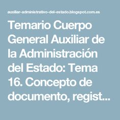 Temario Cuerpo General Auxiliar de la Administración del Estado: Tema 16. Concepto de documento, registro y archivo. Funciones del registro y del archivo. Clases de archivo y criterios de ordenación