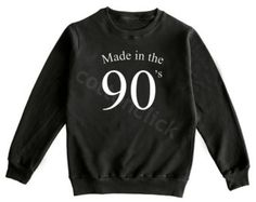 MADE IN THE 90s Shirt Tumblr Funny Quotes Slogan Shirt Birthday Gift Shirt Unisex Shirt Men Shirt Women Shirt Sweater Jumper Long Sleeve