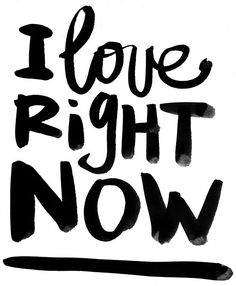 """loving right now is much more fulfilling then wishing for that """"best"""" that is yet to come."""