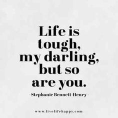 """Life Quotes From Famous Authors That Prove Everyone Has Bad Days """"Life is tough my darling, but so are you."""" —Stephanie Bennett Henry""""Life is tough my darling, but so are you. Citation Force, Live Life Happy, Live Your Life, Life Quotes Love, Tough Love Quotes, Darling Quotes, Best Quotes For Girls, Quotes Girls, Qoutes About Strength In Hard Times"""