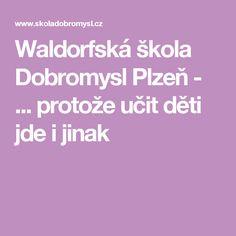 Waldorfská škola Dobromysl Plzeň - ... protože učit děti jde i jinak