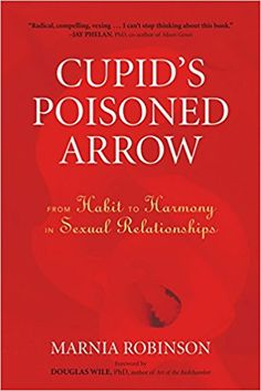 Cupid's Poisoned Arrow: From Habit to Harmony in Sexual Relationships: Marnia Robinson, Douglas Wile Ph.D.: 8601404642005: Amazon.com: Books