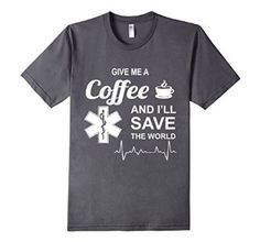 Give Me A Coffee And I'll Save The World Nursing Shirt 100% Cotton Made in US Machine wash cold with like colors, dry low heat These are available in male nurse shirts and womens nurse shirts. American Apparel t-shirt made of 100 percent fine ring-spun combed cotton, this lightweight fine jersey is exceptionally smooth and tight-knit https://www.amazon.com/dp/B01CZDCLYC