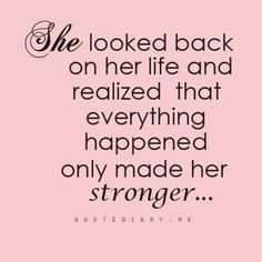 everything happened only made her stronger