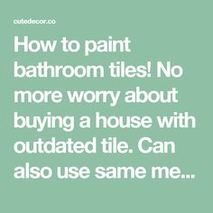 How to paint bathroom tiles! No more worry about buying a house with outdated tile. Can also use same method for a tub. I will need this one day.. - Cute Decor