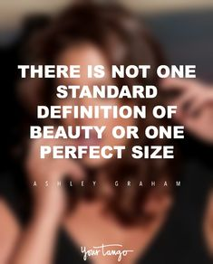 """""""There is not one standard definition of beauty or one perfect size."""" — Ashley Graham"""
