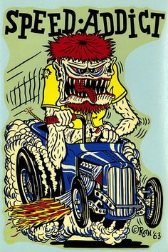 ☮ Art by Ed Roth ~ Rat Fink! ~ ☮レ o √乇 ❥ L❃ve ☮~ღ~*~*✿⊱☮ --- Speed Addict