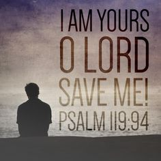 "Bible quote on asking God to intervene in your life and trusting Him to do so. ""I am Yours O Lord, save me! -Psalm 119:94"""