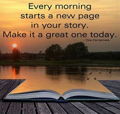 Good Morning Quotes to Awake You Every morning starts a new page in your story. Make it a great one today.Every morning starts a new page in your story. Make it a great one today. Great Quotes, Me Quotes, Motivational Quotes, Daily Quotes, Today Quotes, New Day Quotes, Work Quotes, Uplifting Quotes, Quotes Inspirational