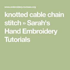 knotted cable chain stitch » Sarah's Hand Embroidery Tutorials