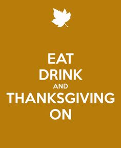 EAT DRINK AND THANKSGIVING ON