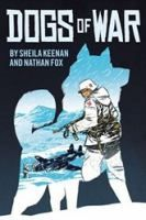 Dogs of War by Sheila Keenan and Nathan Fox - Three fictional stories, told in graphic novel format, about soldiers in World War I, World War II, and the Vietnam War who were aided by combat dogs.