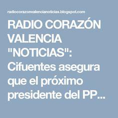 """RADIO CORAZÓN VALENCIA  """"NOTICIAS"""": Cifuentes asegura que el próximo presidente del PP..."""