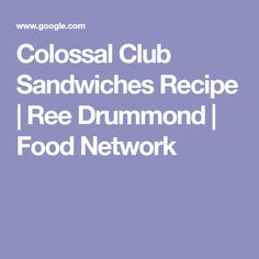 Colossal Club Sandwiches Recipe | Ree Drummond | Food Network
