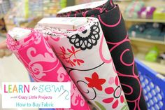 Learn to Sew Series: How to Buy Fabric.....other great tips and projects on this site as well!