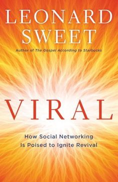 Viral: How Social Networking Is Poised to Ignite Revival by Leonard Sweet, http://www.amazon.com/dp/B005723LC0/ref=cm_sw_r_pi_dp_9kPQpb17QWP6N