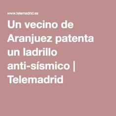 Un vecino de Aranjuez patenta un ladrillo anti-sísmico | Telemadrid