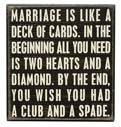 Marriage is like a deck of cards. In the beginning, all you need is two hearts and a diamond.See how this funny marriage joke ends. Funny Wedding Signs, Wedding Humor, Funny Signs, Funny Wedding Speeches, Funny Shit, Funny Jokes, Funny Stuff, Sarcastic Humor, Funny Humour