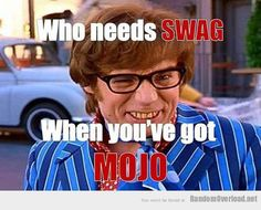 Austin powers doesn't need swag he has mojo! I Love To Laugh, Make Me Smile, Haha Funny, Lol, Funny Stuff, Funny Things, Funny Shit, Funny Moments, Random Things