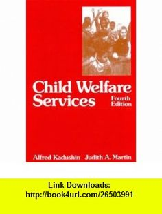 Child Welfare Services (4th Edition) (9780023627101) Alfred Kadushin, Judith A. Martin , ISBN-10: 0023627107  , ISBN-13: 978-0023627101 ,  , tutorials , pdf , ebook , torrent , downloads , rapidshare , filesonic , hotfile , megaupload , fileserve
