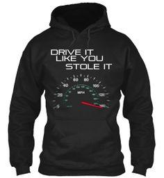 Drive It Like You Stole It Shirts!