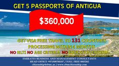 Get 5 Passports of Antigua for $360,000  Travel to 131 Countries without any Visa Hassles!!. Contact us for assessment +971508700187 / TollFree 8003262  citizenship@ebmc.ae / www.ebmcitizenship.com