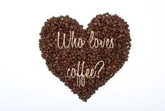 WHO LOVES COFFEE?  : )