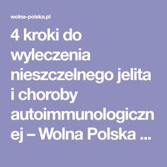 4 kroki do wyleczenia nieszczelnego jelita i choroby autoimmunologicznej – Wolna Polska – Wiadomości Very Clever, Health, Food, Asia, Monogram, Health Care, Essen, Monograms, Meals