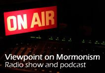 "Viewpoint on Mormonism - radio show and podcast. This link takes you to the ""A-Z: Introduction to Terms and Issues Related to Mormonism."