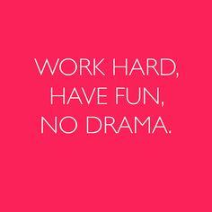 Work Hard. Have Fun. No Drama. Simple.
