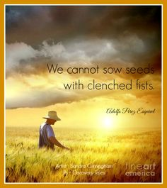 We cannot sow seeds with clenched fists.  Adolfo Perez Esquivel
