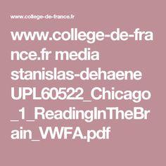 www.college-de-france.fr media stanislas-dehaene UPL60522_Chicago_1_ReadingInTheBrain_VWFA.pdf