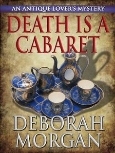 Death Is a Cabaret (The Antique Lover's Mystery Series Book 1) by Deborah Morgan
