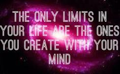 The only limits in our life are those we create with our mind