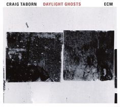 Daylight Ghosts - Craig Taborn | Songs, Reviews, Credits | AllMusic