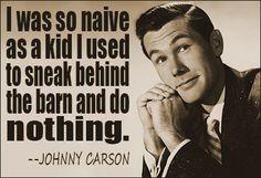 Johnny Carson quote #innocence #naivete